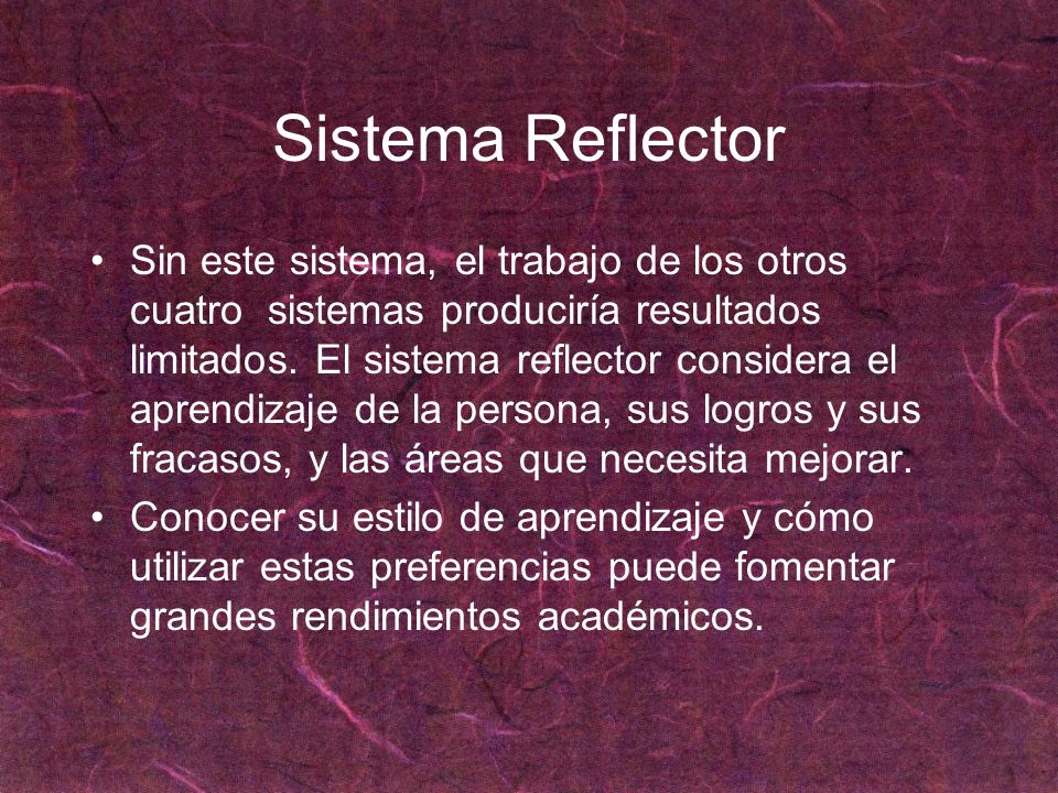 Sistema Reflector Sin este sistema, el trabajo de los otros cuatro sistemas produciría resultados limitados. El sistema reflector considera el aprendi