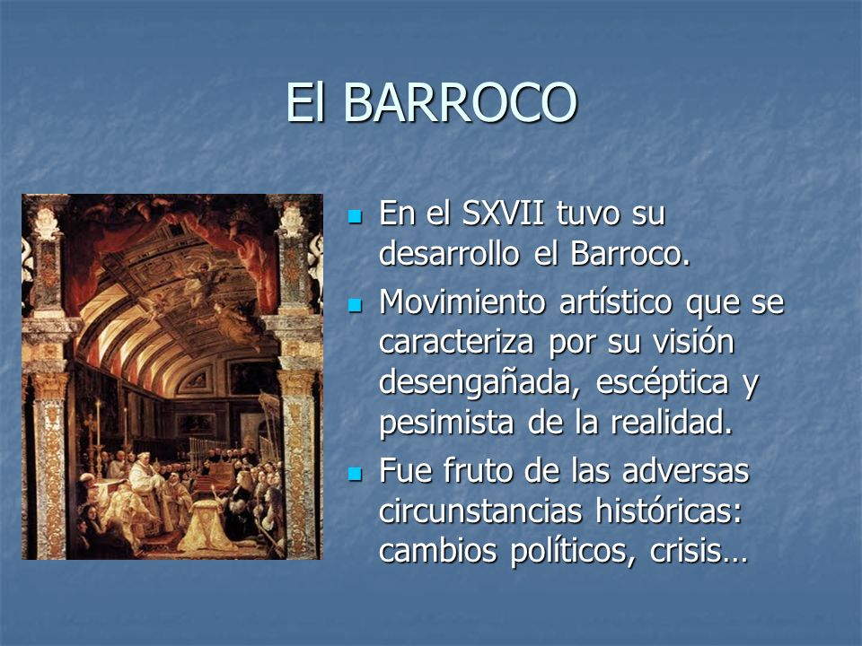 El BARROCO En el SXVII tuvo su desarrollo el Barroco. En el SXVII tuvo su desarrollo el Barroco. Movimiento artístico que se caracteriza por su visión