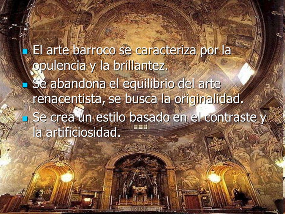 El arte barroco se caracteriza por la opulencia y la brillantez. El arte barroco se caracteriza por la opulencia y la brillantez. Se abandona el equil