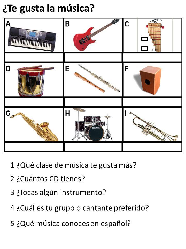 ¿Te gusta la música? 1 ¿Qué clase de música te gusta más? 2 ¿Cuántos CD tienes? 3 ¿Tocas algún instrumento? 4 ¿Cuál es tu grupo o cantante preferido?