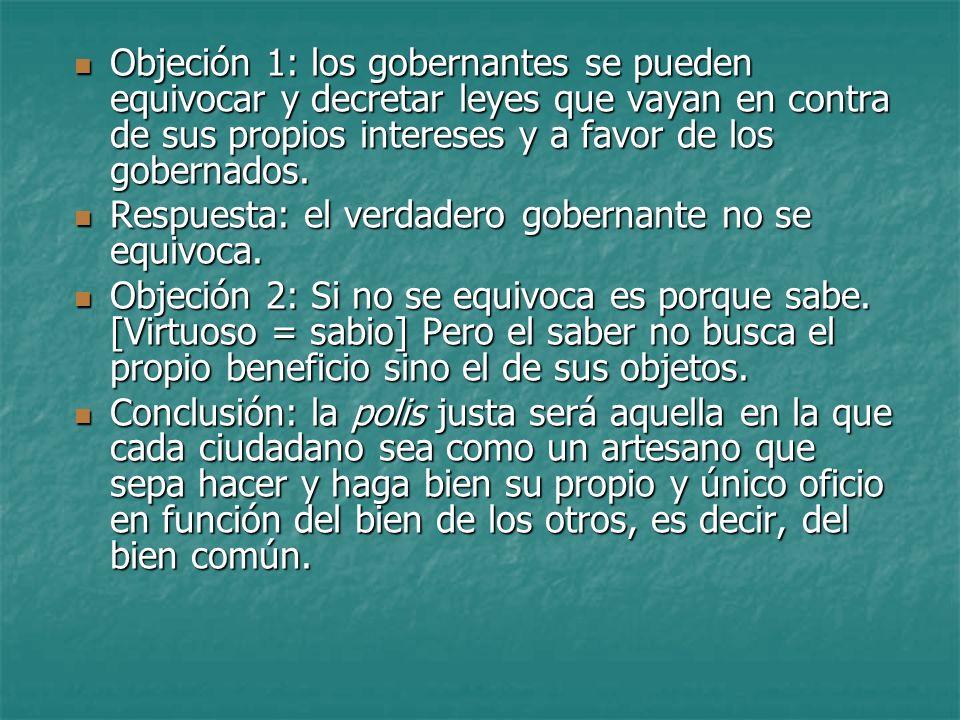 Objeción 1: los gobernantes se pueden equivocar y decretar leyes que vayan en contra de sus propios intereses y a favor de los gobernados. Objeción 1: