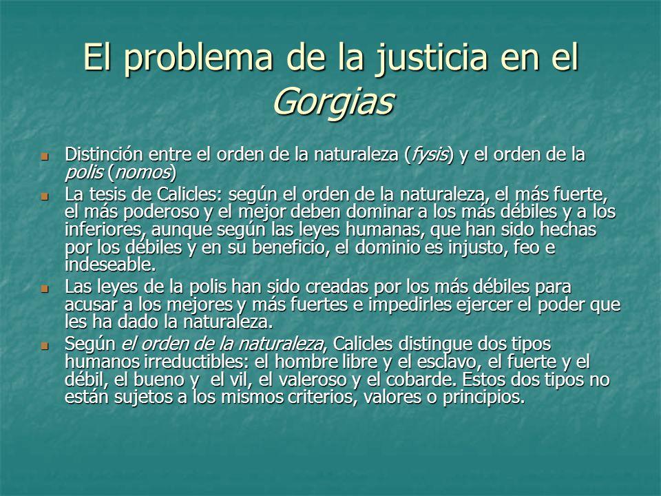 El problema de la justicia en el Gorgias Distinción entre el orden de la naturaleza (fysis) y el orden de la polis (nomos) Distinción entre el orden d