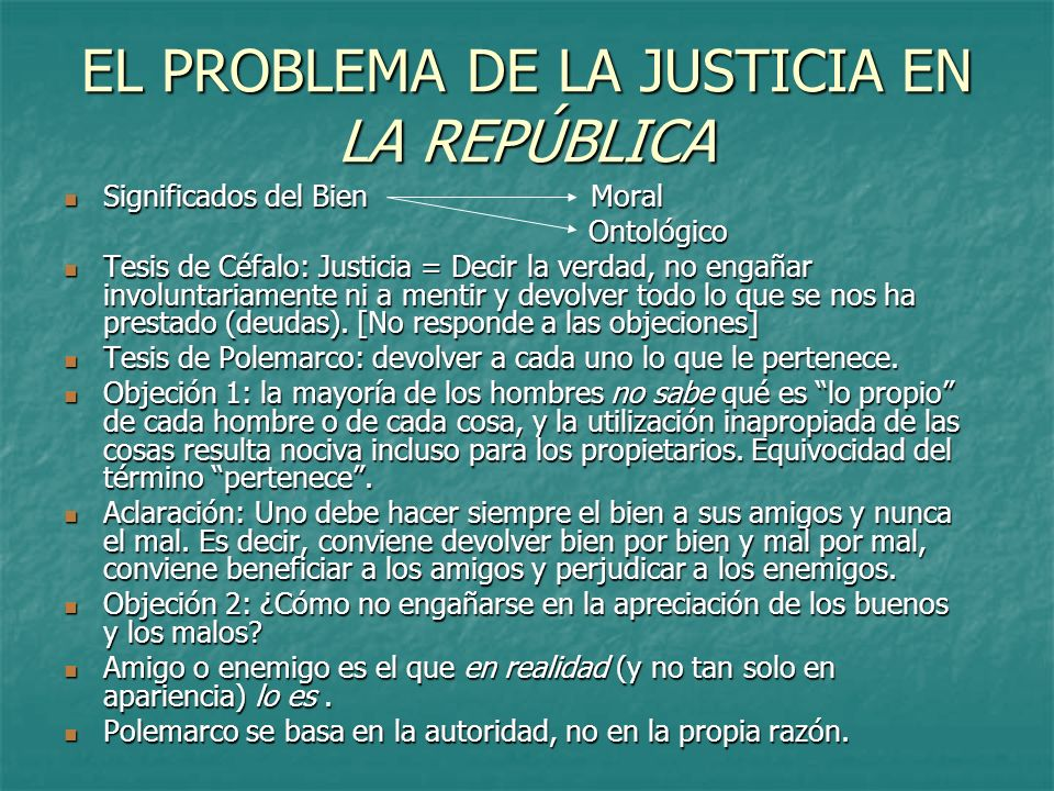 EL PROBLEMA DE LA JUSTICIA EN LA REPÚBLICA Significados del BienMoral Significados del BienMoral Ontológico Ontológico Tesis de Céfalo: Justicia = Dec