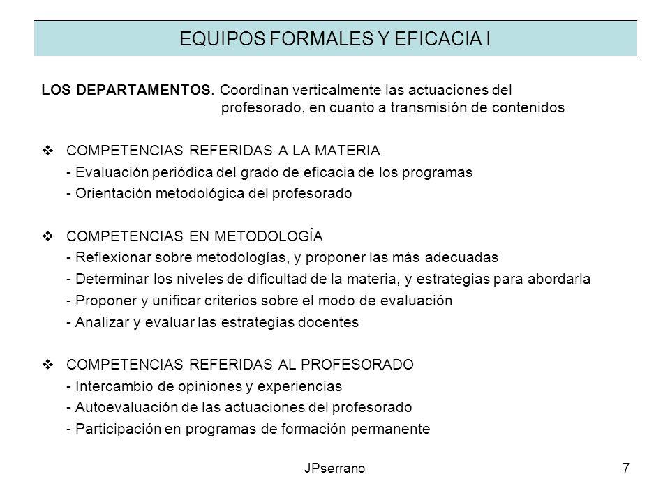 JPserrano7 EQUIPOS FORMALES Y EFICACIA I LOS DEPARTAMENTOS. Coordinan verticalmente las actuaciones del profesorado, en cuanto a transmisión de conten