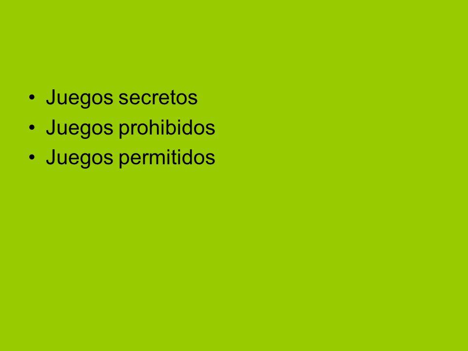 Juegos secretos Juegos prohibidos Juegos permitidos