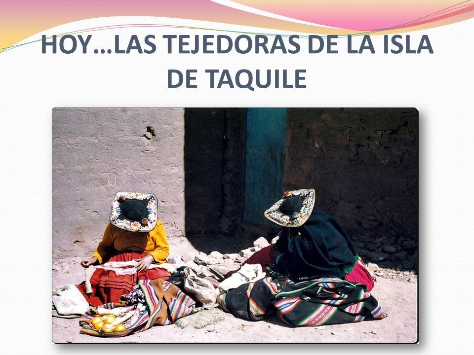 HOY…LAS TEJEDORAS DE LA ISLA DE TAQUILE