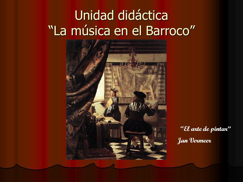 Unidad didáctica La música en el Barroco Jan Vermeer El arte de pintar
