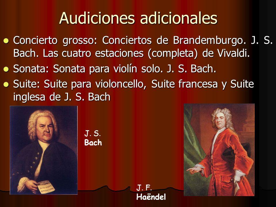 Audiciones adicionales Concierto grosso: Conciertos de Brandemburgo. J. S. Bach. Las cuatro estaciones (completa) de Vivaldi. Sonata: Sonata para viol