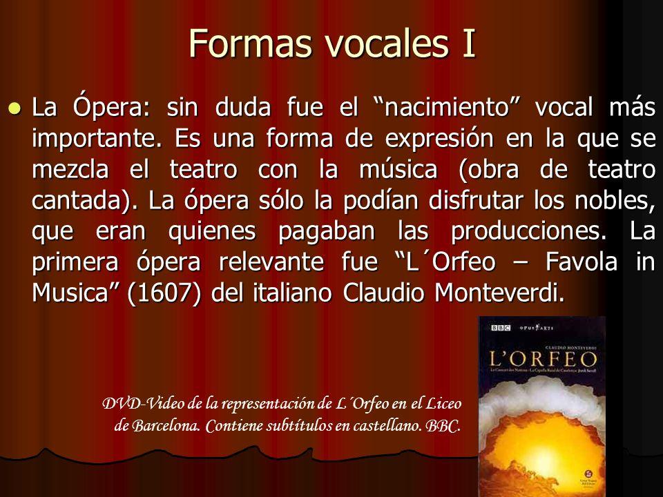 Formas vocales I La Ópera: sin duda fue el nacimiento vocal más importante. Es una forma de expresión en la que se mezcla el teatro con la música (obr