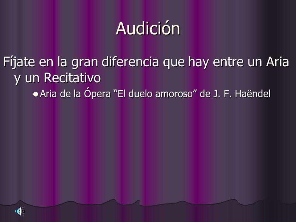 Audición Fíjate en la gran diferencia que hay entre un Aria y un Recitativo Aria de la Ópera El duelo amoroso de J. F. Haëndel