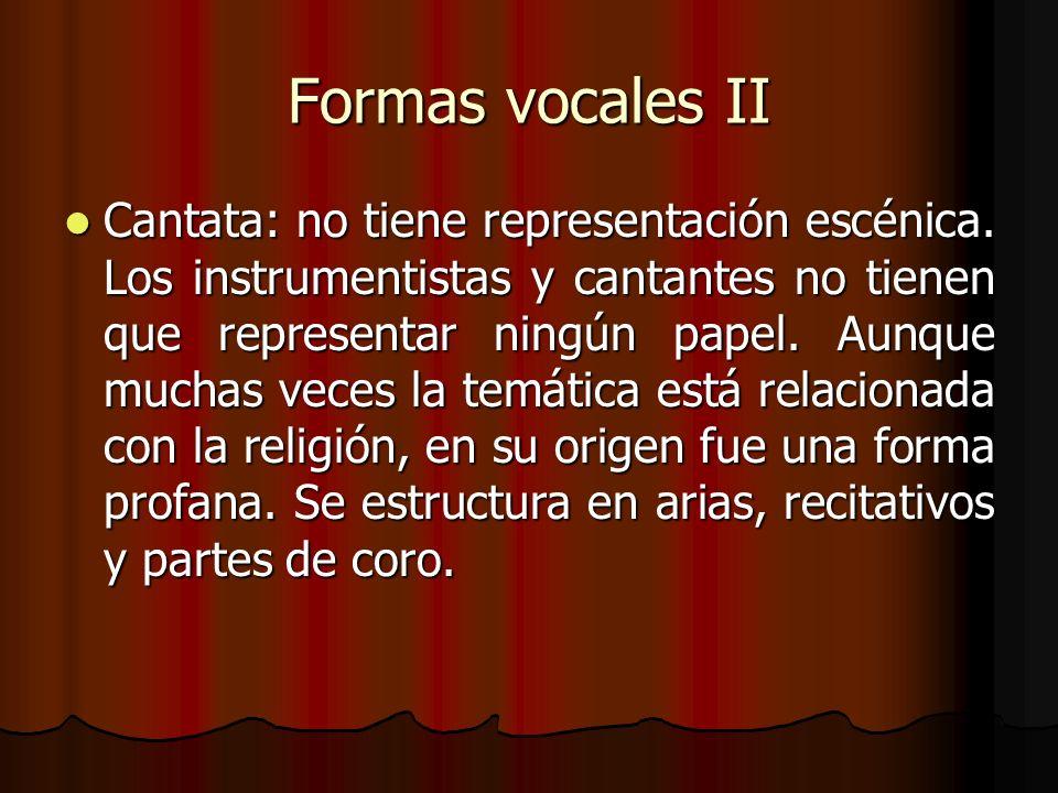 Formas vocales II Cantata: no tiene representación escénica. Los instrumentistas y cantantes no tienen que representar ningún papel. Aunque muchas vec