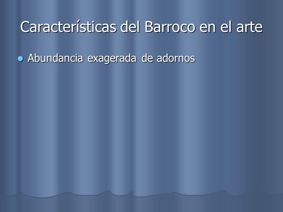 Características del Barroco en el arte Abundancia exagerada de adornos