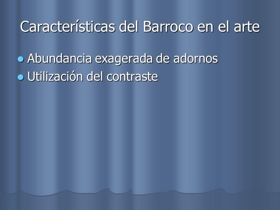 Características del Barroco en el arte Abundancia exagerada de adornos Utilización del contraste