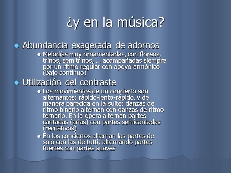 ¿y en la música? Abundancia exagerada de adornos Melodías muy ornamentadas, con floreos, trinos, semitrinos, … acompañadas siempre por un ritmo regula