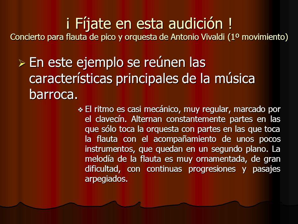 ¡ Fíjate en esta audición ! Concierto para flauta de pico y orquesta de Antonio Vivaldi (1º movimiento) En este ejemplo se reúnen las características