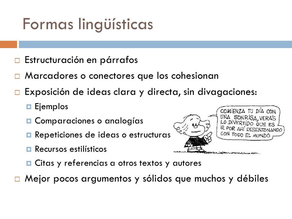 Formas lingüísticas Estructuración en párrafos Marcadores o conectores que los cohesionan Exposición de ideas clara y directa, sin divagaciones: Ejemp