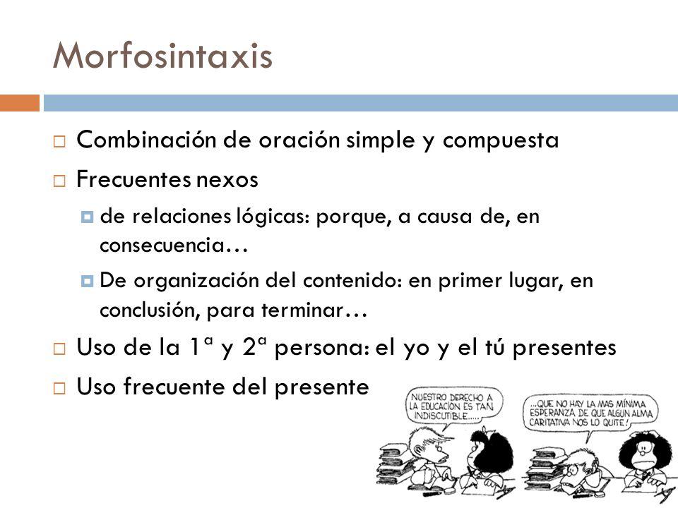 Morfosintaxis Combinación de oración simple y compuesta Frecuentes nexos de relaciones lógicas: porque, a causa de, en consecuencia… De organización d