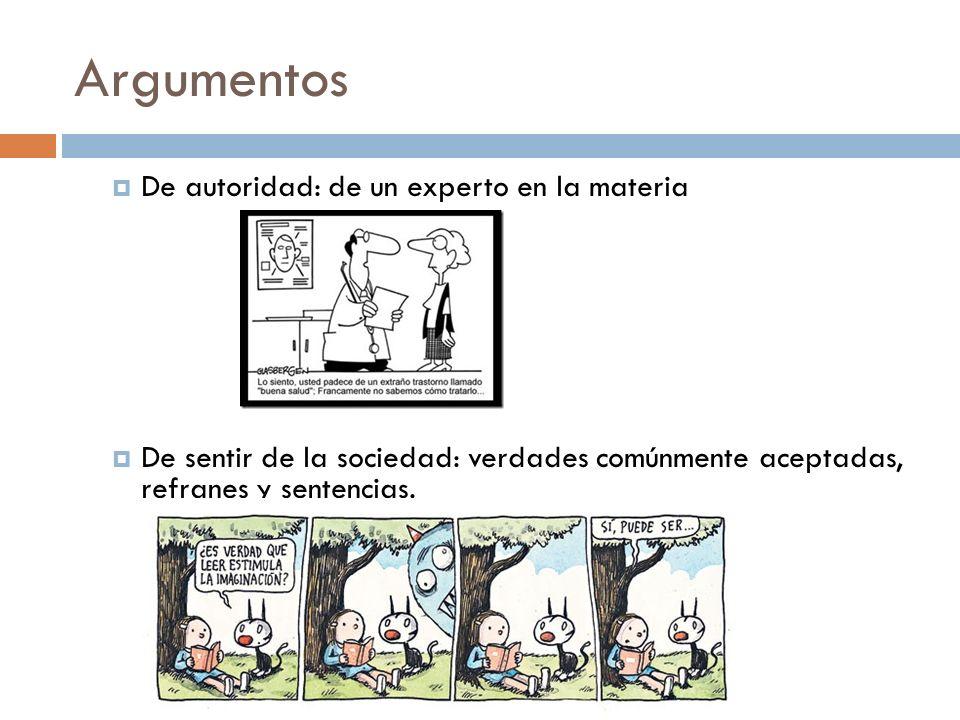 Argumentos De autoridad: de un experto en la materia De sentir de la sociedad: verdades comúnmente aceptadas, refranes y sentencias.
