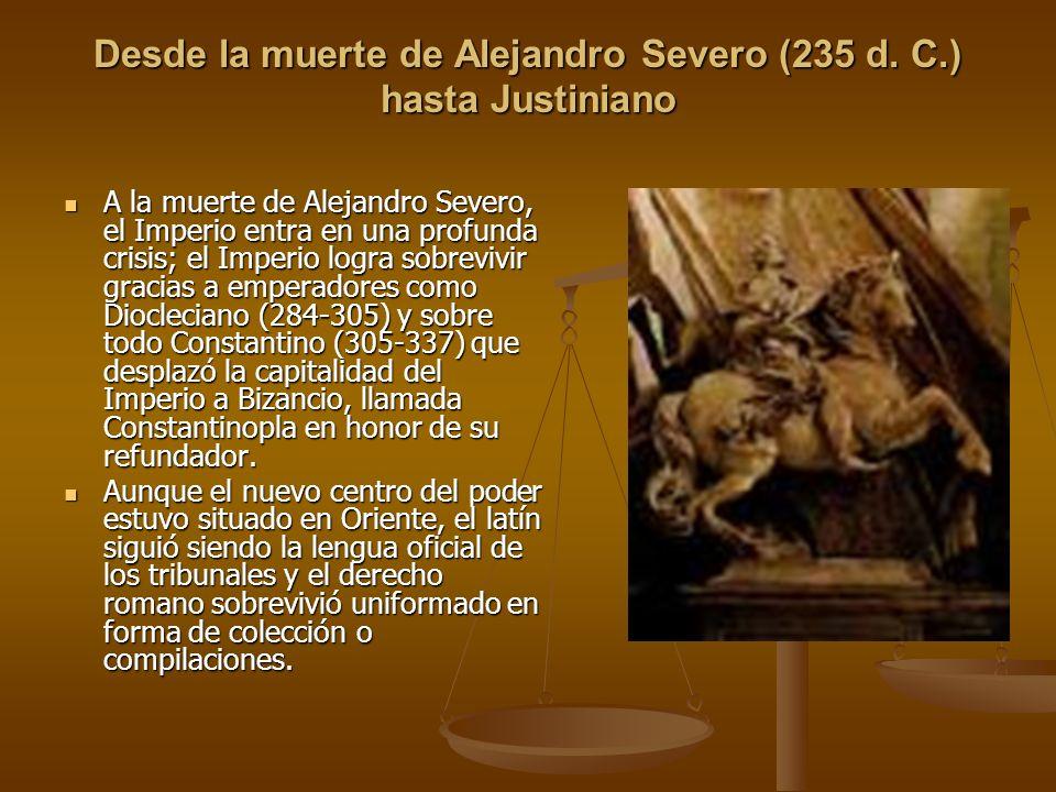 Desde la muerte de Alejandro Severo (235 d. C.) hasta Justiniano A la muerte de Alejandro Severo, el Imperio entra en una profunda crisis; el Imperio