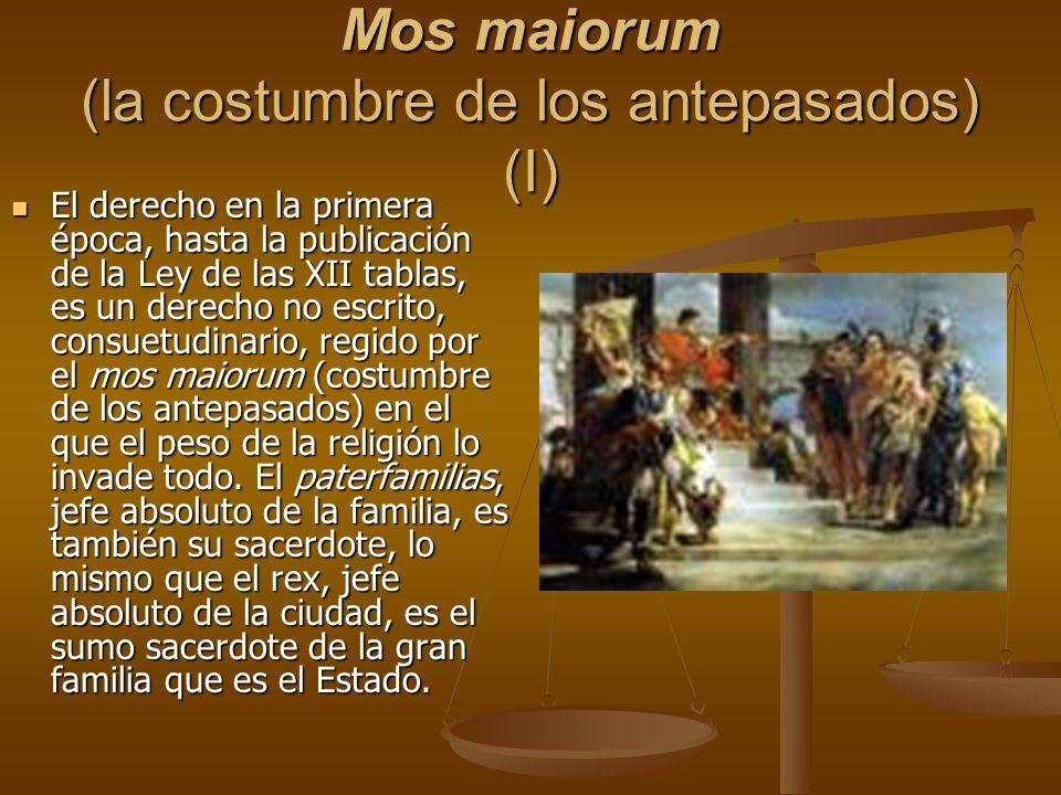 Mos maiorum (la costumbre de los antepasados) (I) El derecho en la primera época, hasta la publicación de la Ley de las XII tablas, es un derecho no e