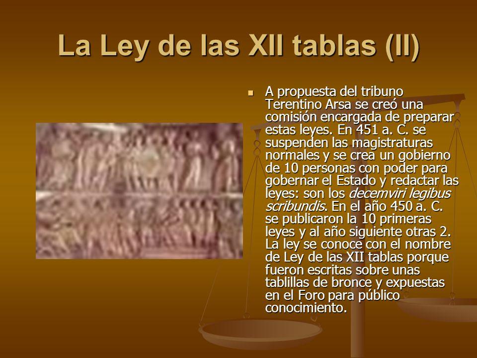 La Ley de las XII tablas (II) A propuesta del tribuno Terentino Arsa se creó una comisión encargada de preparar estas leyes. En 451 a. C. se suspenden