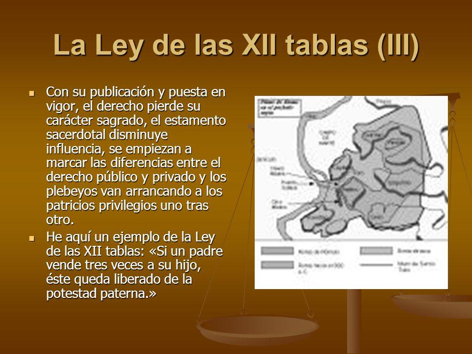 La Ley de las XII tablas (III) Con su publicación y puesta en vigor, el derecho pierde su carácter sagrado, el estamento sacerdotal disminuye influenc