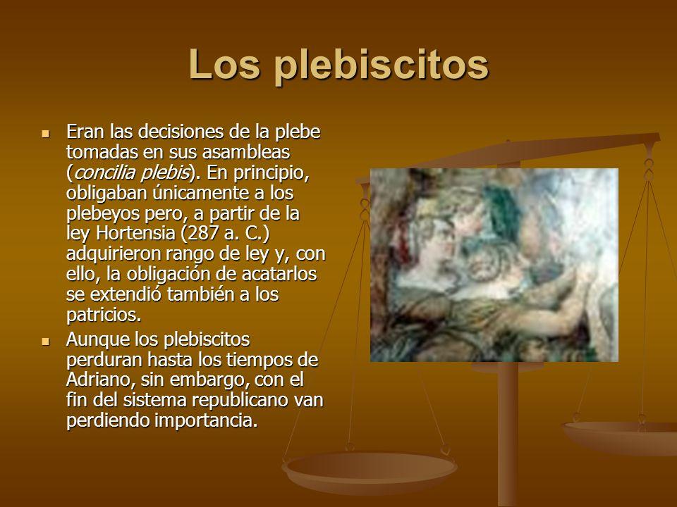 Los plebiscitos Eran las decisiones de la plebe tomadas en sus asambleas (concilia plebis). En principio, obligaban únicamente a los plebeyos pero, a