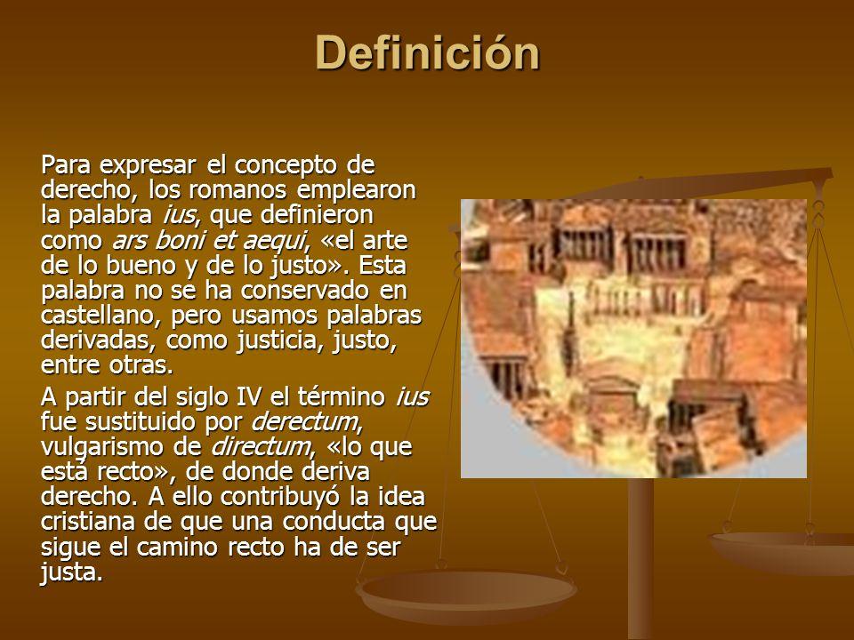 Definición Para expresar el concepto de derecho, los romanos emplearon la palabra ius, que definieron como ars boni et aequi, «el arte de lo bueno y d