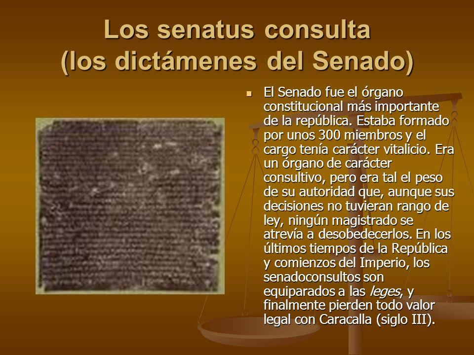 Los senatus consulta (los dictámenes del Senado) El Senado fue el órgano constitucional más importante de la república. Estaba formado por unos 300 mi