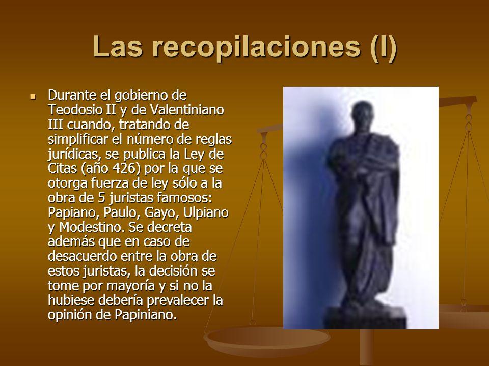 Las recopilaciones (I) Durante el gobierno de Teodosio II y de Valentiniano III cuando, tratando de simplificar el número de reglas jurídicas, se publ