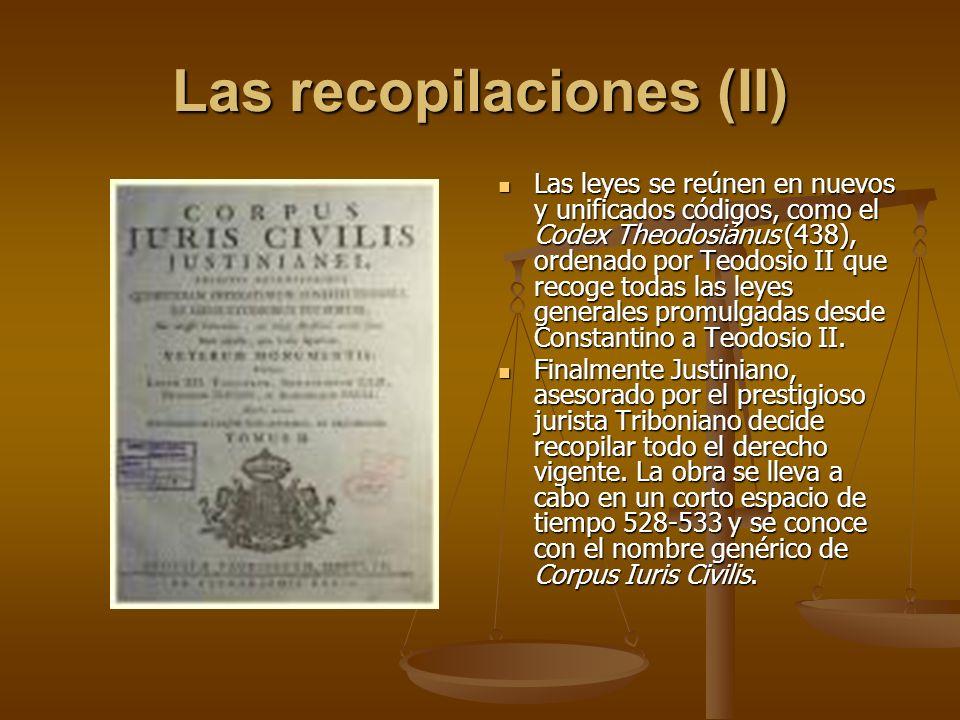 Las recopilaciones (II) Las leyes se reúnen en nuevos y unificados códigos, como el Codex Theodosiánus (438), ordenado por Teodosio II que recoge toda