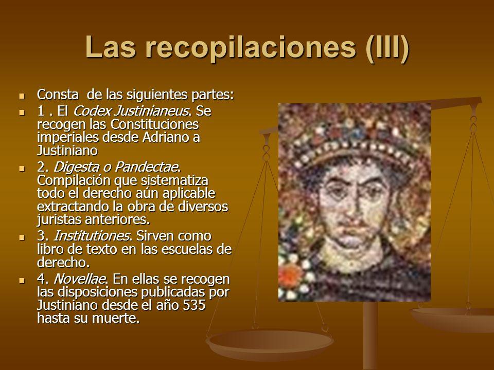 Las recopilaciones (III) Consta de las siguientes partes: Consta de las siguientes partes: 1. El Codex Justinianeus. Se recogen las Constituciones imp