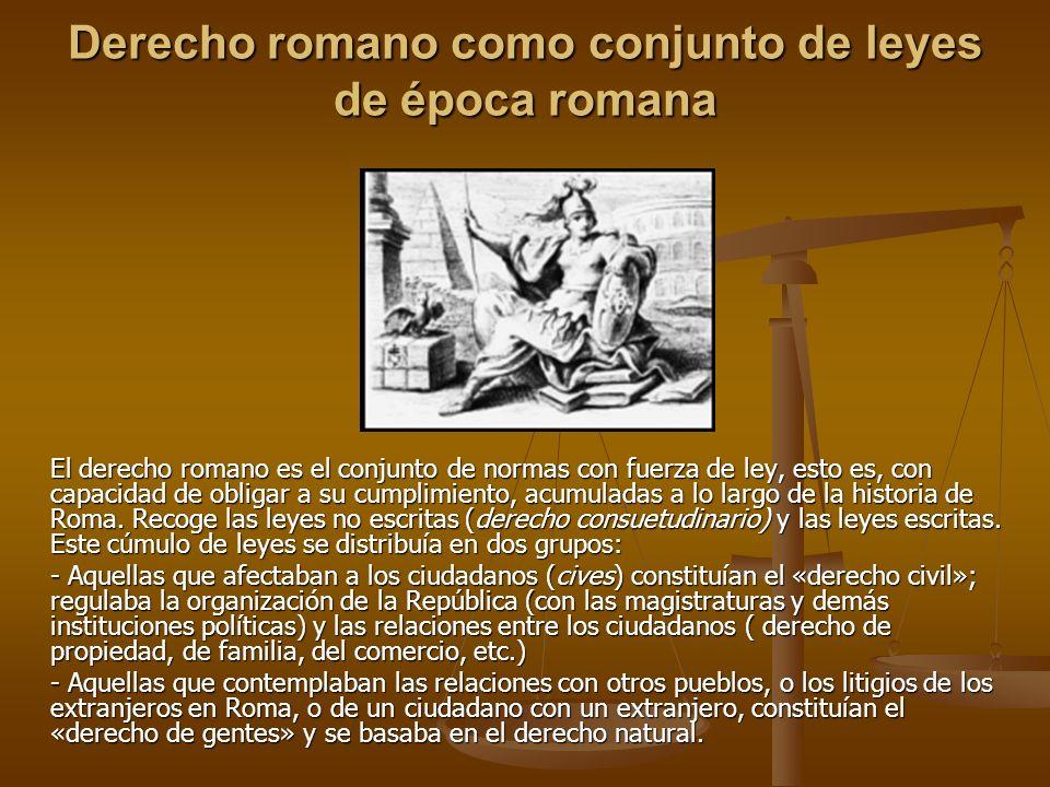 Derecho romano como conjunto de leyes de época romana El derecho romano es el conjunto de normas con fuerza de ley, esto es, con capacidad de obligar