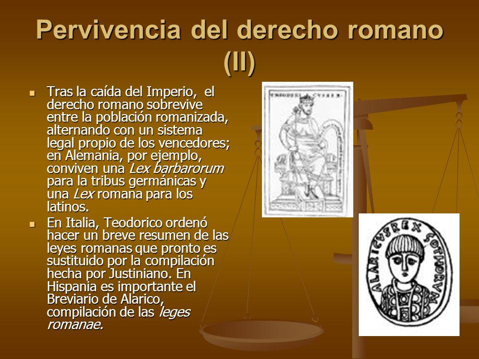 Pervivencia del derecho romano (II) Tras la caída del Imperio, el derecho romano sobrevive entre la población romanizada, alternando con un sistema le
