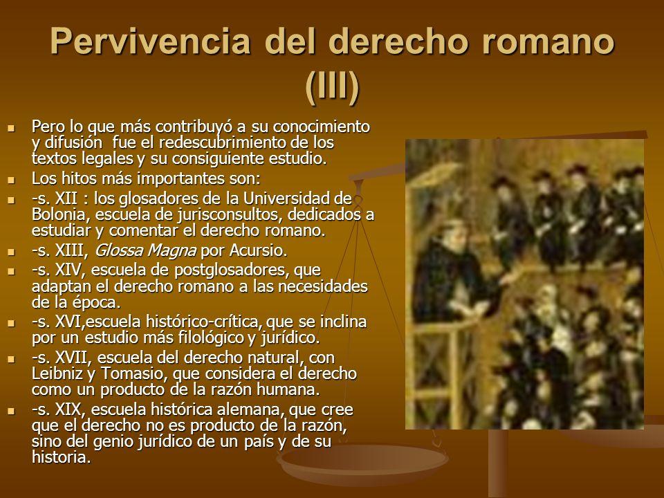 Pervivencia del derecho romano (III) Pero lo que más contribuyó a su conocimiento y difusión fue el redescubrimiento de los textos legales y su consig
