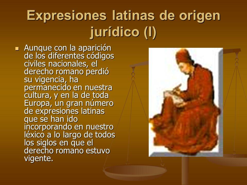 Expresiones latinas de origen jurídico (I) Aunque con la aparición de los diferentes códigos civiles nacionales, el derecho romano perdió su vigencia,