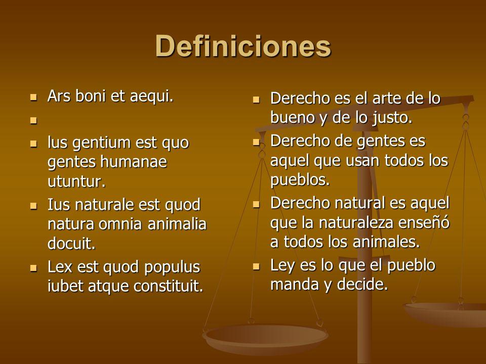 Definiciones Ars boni et aequi. Ars boni et aequi. lus gentium est quo gentes humanae utuntur. lus gentium est quo gentes humanae utuntur. Ius natural
