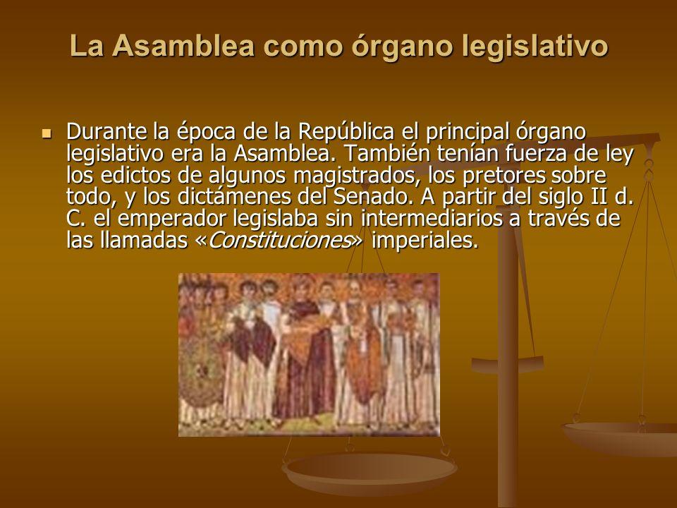 La Asamblea como órgano legislativo Durante la época de la República el principal órgano legislativo era la Asamblea. También tenían fuerza de ley los