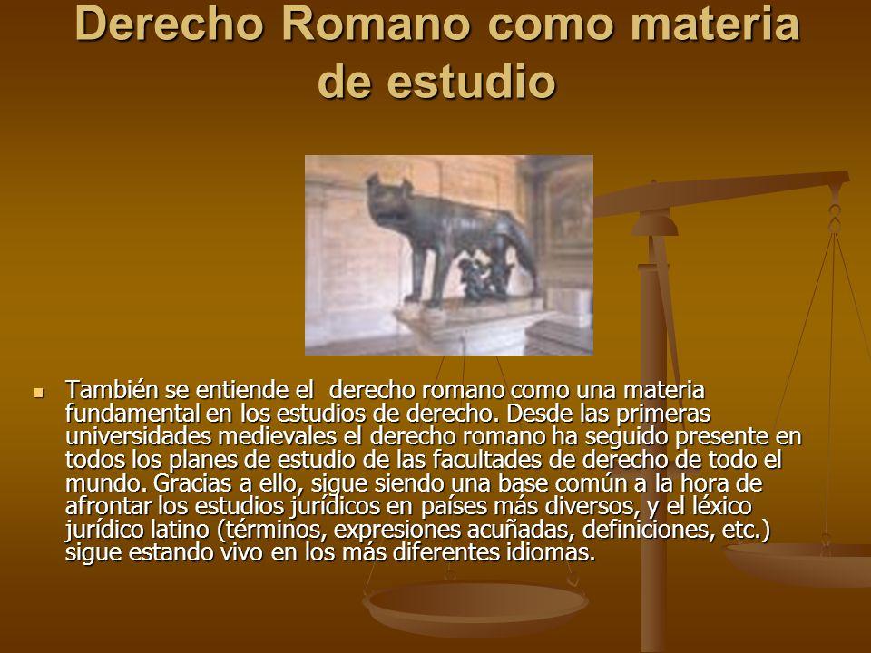 Derecho Romano como materia de estudio También se entiende el derecho romano como una materia fundamental en los estudios de derecho. Desde las primer