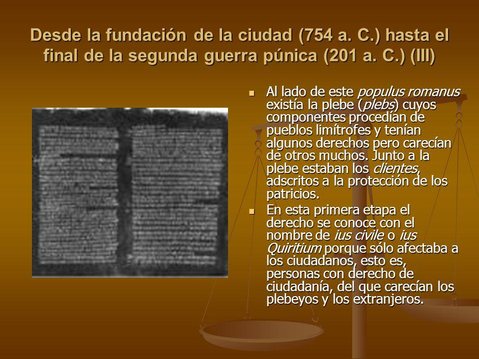 Desde la fundación de la ciudad (754 a. C.) hasta el final de la segunda guerra púnica (201 a. C.) (III) Al lado de este populus romanus existía la pl