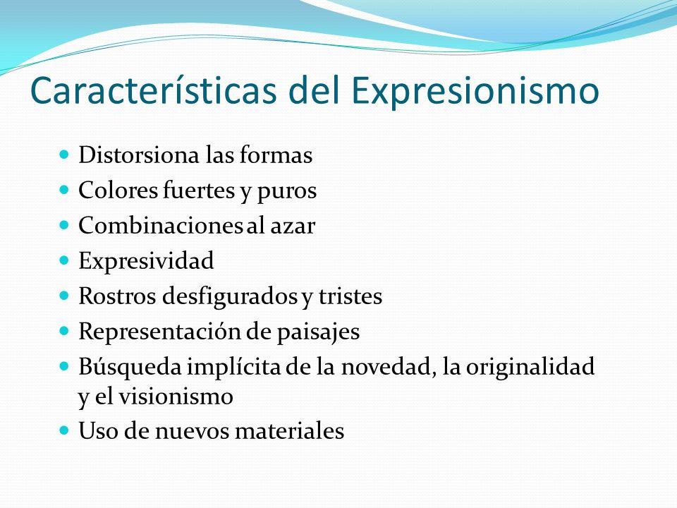 Características del Expresionismo Distorsiona las formas Colores fuertes y puros Combinaciones al azar Expresividad Rostros desfigurados y tristes Rep