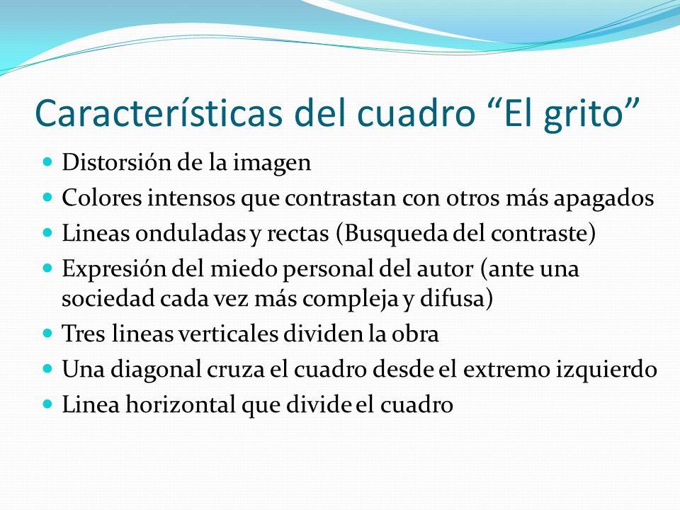 Características del cuadro El grito Distorsión de la imagen Colores intensos que contrastan con otros más apagados Lineas onduladas y rectas (Busqueda