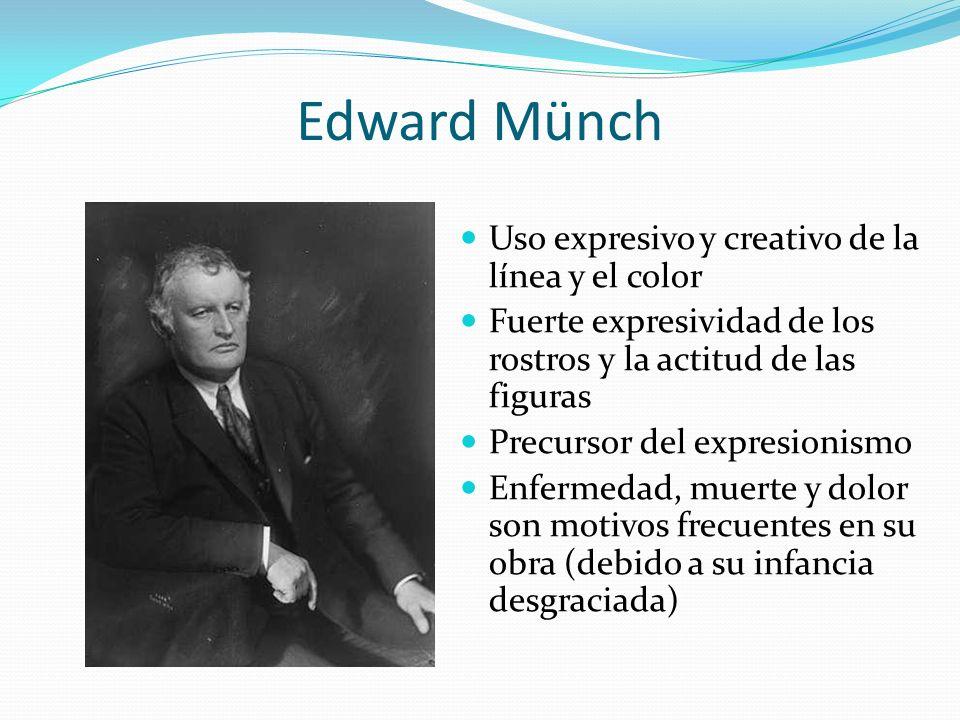 Edward Münch Uso expresivo y creativo de la línea y el color Fuerte expresividad de los rostros y la actitud de las figuras Precursor del expresionism