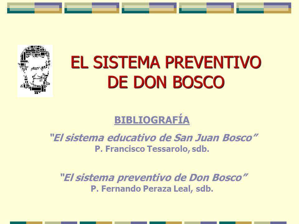 EL SISTEMA PREVENTIVO DE DON BOSCO BIBLIOGRAFÍA El sistema educativo de San Juan Bosco P. Francisco Tessarolo, sdb. El sistema preventivo de Don Bosco
