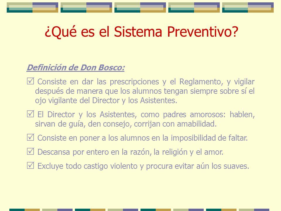 ¿Qué es el Sistema Preventivo? Definición de Don Bosco: Consiste en dar las prescripciones y el Reglamento, y vigilar después de manera que los alumno
