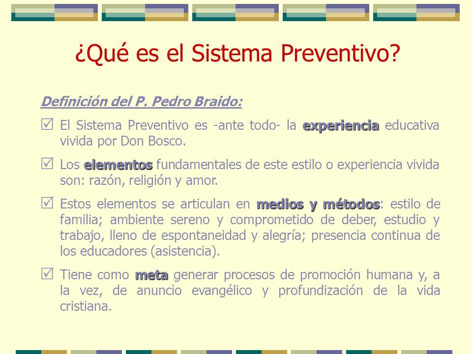Definición del P. Pedro Braido: experiencia El Sistema Preventivo es -ante todo- la experiencia educativa vivida por Don Bosco. elementos Los elemento