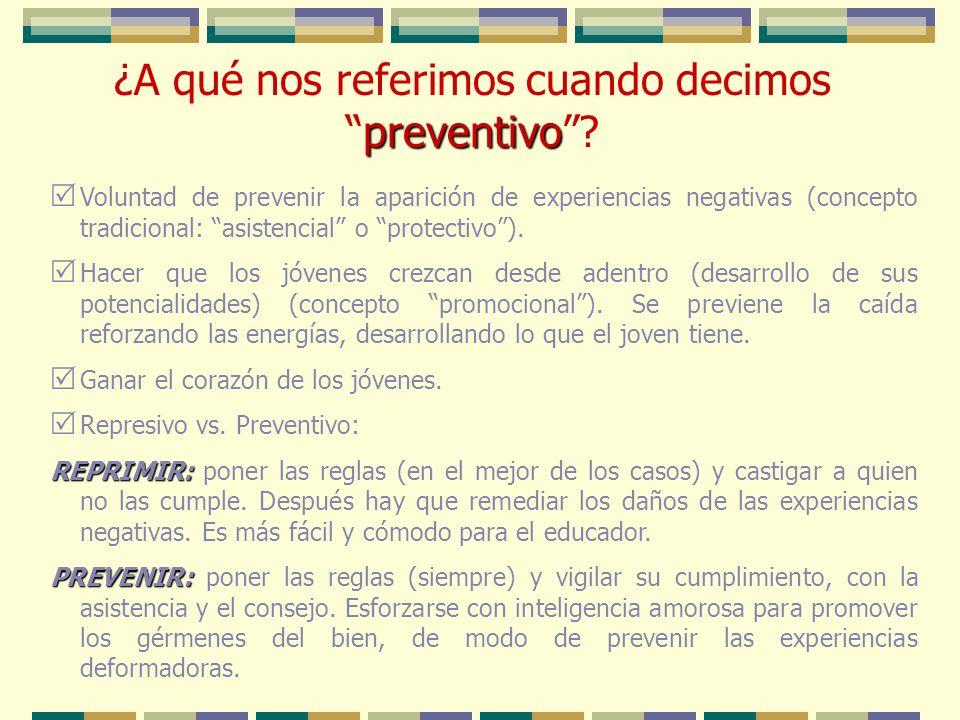 preventivo ¿A qué nos referimos cuando decimospreventivo? Voluntad de prevenir la aparición de experiencias negativas (concepto tradicional: asistenci
