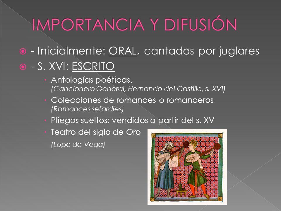 - Inicialmente: ORAL, cantados por juglares - S. XVI: ESCRITO Antologías poéticas. (Cancionero General, Hernando del Castillo, s. XVI) Colecciones de
