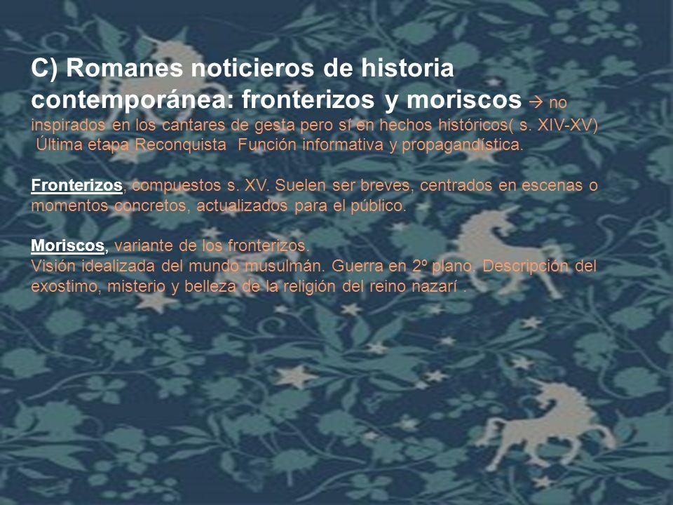 C) Romanes noticieros de historia contemporánea: fronterizos y moriscos no inspirados en los cantares de gesta pero sí en hechos históricos( s. XIV-XV