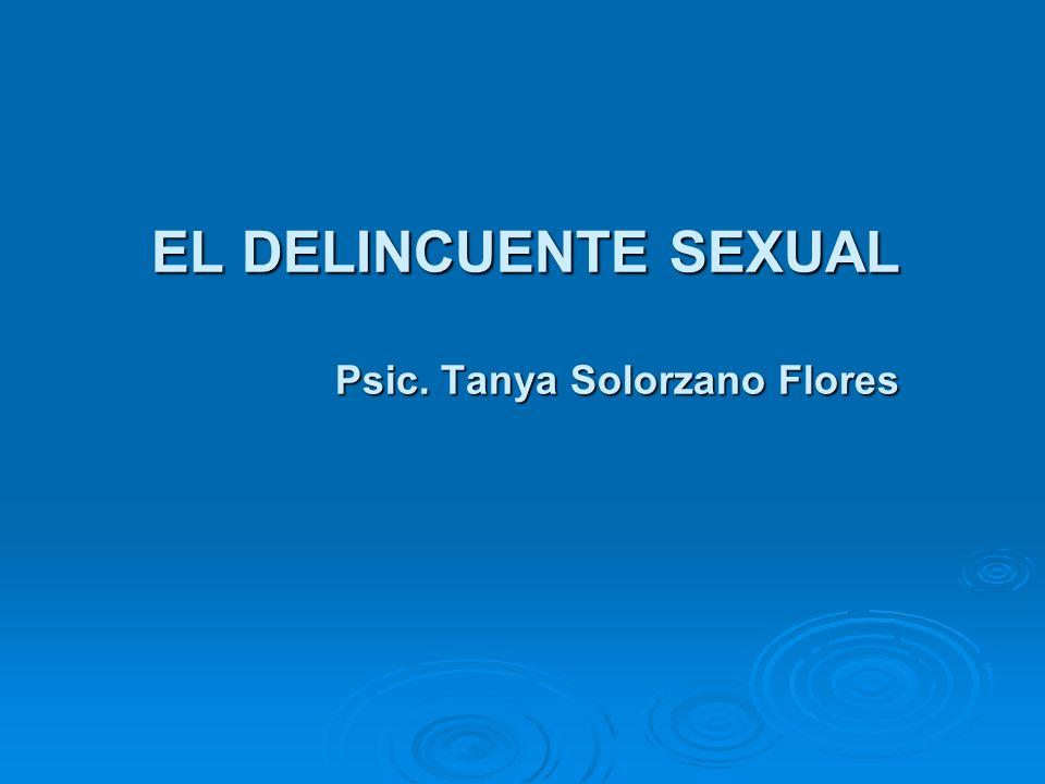 EL DELINCUENTE SEXUAL Psic. Tanya Solorzano Flores